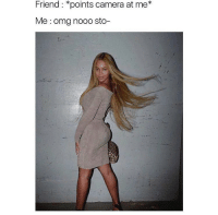 Memes, Omg, and Camera: Friend *points camera at me*  Me: omg nooo sto- The camera loves me! 😂
