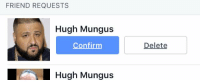 something ain't right here: FRIEND REQUESTS  Hugh Mungus  Confirm  Hugh Mungus  Delete something ain't right here