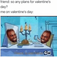 me, myself and I Follow me (@whoaciety) for more💓 - - - - - [tags: textpost textposts wtftumblr funnytumblr tumblrlol tumblrtextpost tumblrtextposts tumblr funnytextpost funnytextposts tumblrfunny ifunny relatable relatabletextpost rt same relatablepost nexfliting 314tim meme lmao shrek spongebob trickshot 😂 pepe textpostaccount ]: friend so any plans for valentine's  day?  me on Valentine's day  Cheers to best friends G me, myself and I Follow me (@whoaciety) for more💓 - - - - - [tags: textpost textposts wtftumblr funnytumblr tumblrlol tumblrtextpost tumblrtextposts tumblr funnytextpost funnytextposts tumblrfunny ifunny relatable relatabletextpost rt same relatablepost nexfliting 314tim meme lmao shrek spongebob trickshot 😂 pepe textpostaccount ]