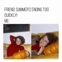 Tag someone who's in need of a PSL 🎃: FRIEND: SUMMER'S ENDING TOO  QUICKLY!  ME: Tag someone who's in need of a PSL 🎃