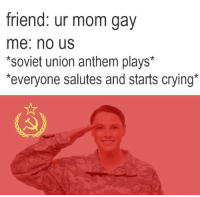 "Crying, Memes, and Soviet: friend: ur mom gav  me: no Us  *soviet union anthem plays*  everyone salutes and starts crying <p>Possible &lsquo;нет мы&rsquo; memes? I&rsquo;m investing. via /r/MemeEconomy <a href=""https://ift.tt/2wKjAdb"">https://ift.tt/2wKjAdb</a></p>"