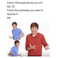 "<p>Don't doubt my binging ability via /r/memes <a href=""http://ift.tt/2jwBEBo"">http://ift.tt/2jwBEBo</a></p>: Friend: What episode are you on?  Me: 25  Friend: But yesterday you were orn  episode 4  Me: <p>Don't doubt my binging ability via /r/memes <a href=""http://ift.tt/2jwBEBo"">http://ift.tt/2jwBEBo</a></p>"