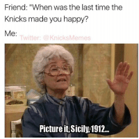 """I remember it well. What is the happiest moment of your life as a Knicks fan?: Friend: """"When was the last time the  Knicks made you happy?  Me  Twitter: a Knicks Memes  Picture it Sicily 1912... I remember it well. What is the happiest moment of your life as a Knicks fan?"""