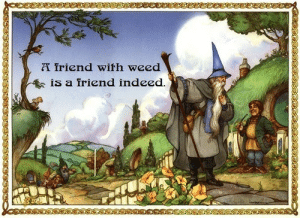 Always Remember: friend with weed  IS a iriend indeed Always Remember