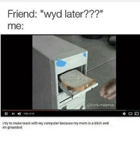 """It's a three day weekend hype: Friend: """"wyd later???""""  me:  ironicmaymay  134/415  i try to make toast with my computer because my mom is a bitch and  im grounded It's a three day weekend hype"""