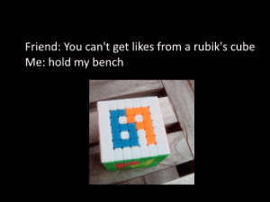 Cube, Friend, and Rubiks Cube: Friend: You can't get likes from a rubik's cube  Me: hold my bench  BT Hold my Bench