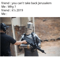 Its never to late: friend : you can't take back Jerusalem  Me Why  friend: it's 2019  Me Its never to late