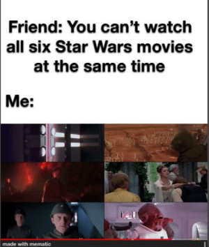 You underestimate my power: Friend: You can't watch  all six Star Wars movies  at the same time  Me:  made with mematic You underestimate my power