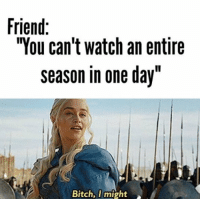 """https://t.co/WdialRIgML: Friend:  """"You can't watch an entire  season in one day""""  Bitch, I might https://t.co/WdialRIgML"""