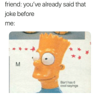 "Memes, Bart, and Cool: friend: you've already said that  joke before  me:  Bart has 6  cool sayings <p>Oops via /r/memes <a href=""http://ift.tt/2EpYReF"">http://ift.tt/2EpYReF</a></p>"