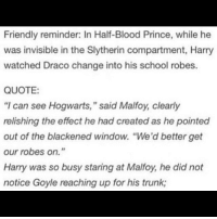 """Memes, Prince, and School: Friendly reminder: In Half-Blood Prince, while he  was invisible in the Slytherin compartment, Harry  watched Draco change into his school robes  QUOTE:  """"I can see Hogwarts,"""" said Malfoy, clearly  relishing the effect he had created as he pointed  out of the blackened window. """"We'd better get  our robes on.""""  Harry was so busy staring at Malfoy, he did  notice Goyle reaching up for his trunk I WANT TO STOP SEEING SLIME IN MY EXPLORE TAB stoptheslime STOPTHESLIME harrystyles dracomalfoy"""