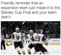 Fucking, Logic, and Memes: Friendly reminder that an  expansion team just made it to the  Stanley Cup Final and your team  didn't  @phl ref_logic  FLEURY Ryan fucking Reeves just brought the city of Winnipeg to their knees