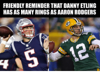 Who?: FRIENDLY REMINDER THAT DANNY ETLING  HAS AS MANY RINGS AS AARON RODGERS Who?