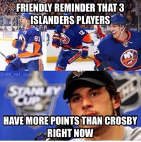 John Tavares, Josh Bailey, and Anders Lee are all ahead of Sid in points right now hahahaha: FRIENDLY REMINDER THAT3  ISLANDERS PLAYERS  91  @nhl_ ref logic  HAVE MORE POINTS THAN CROSBY  RIGHT NOW John Tavares, Josh Bailey, and Anders Lee are all ahead of Sid in points right now hahahaha