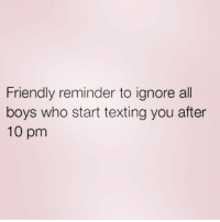 Texting, Zero, and Girl Memes: Friendly reminder to ignore all  boys who start texting you after  10 pm Words of wisdom from @zero_fucksgirl