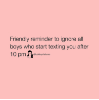 Texting, Girl Memes, and Boys: Friendly reminder to ignore all  boys who start texting you after  10pm  @fuckboysfailures