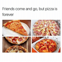 50 Funny Food Memes That'll Keep You Laughing For Hours: Friends come and go, but pizza is  forever 50 Funny Food Memes That'll Keep You Laughing For Hours