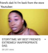 Oc @soulshadow.doc: friend's dad: hi I'm back from the store  Youtuber.  STORYTIME: MY BEST FRIEND'S  EXTREMELY INAPPROPRIATE  DAD  281,051 views Oc @soulshadow.doc
