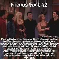 Fire, Friends, and Memes: FRIENDS FESTS  During the last one, they mention that everyone has  lived in Monica's  ent However, everyone  has also lived in Joey's apartment Joey ánd Chandller  as itwas their apartment Monica and Rachel did  after losing the bet in TOW the embryos  Also Phoebe moved in briefiy after the fire ather  ntand Ross moved in with Joey and  Chandler when he got divorced to his sécond  Emily. So Close to 56K ☺️🎊 - - Keep following me @friends_fests for more friends posts 🌏