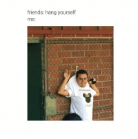 Friends, Girl Memes, and Hanged: friends: hang yourself  me zaddy