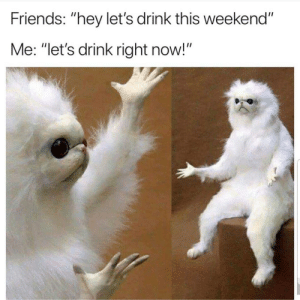 "Friends, Latinos, and Memes: Friends: ""hey let's drink this weekend""  Me: ""let's drink right now!"" Why not? 🤷🏻‍♀️🤷🏻‍♀️😂 🔥 Follow Us 👉 @latinoswithattitude 🔥 latinosbelike latinasbelike latinoproblems mexicansbelike mexican mexicanproblems hispanicsbelike hispanic hispanicproblems latina latinas latino latinos hispanicsbelike"
