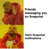 Snapchat Notifications: Friends  messaging you  on Snapchat  Team Snapchat  notifications  This was made  on Snapchat by  the way