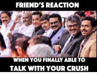 Finalies: FRIEND'S REACTION  WHEN YOU FINALY ABLE TO  TALK WITH YOUR CRUSH
