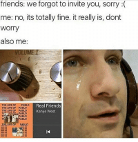 Ironic, Real Friends, and The Life of Pablo: friends: we forgot to invite you, sorry  me: no, its totally fine. it really is, dont  Worry  also me  LUMEL  THE LIFE OF  PABLO  Real Friends  THE LIFE OF PABLO  THE LIFE OF PABLO  Kanye West  PABLO  PABLO  PABLO  THE LIFE OF PABLO I thought I did great on an oral presentation I did today but I got a shitty grade so it just ruined my mood