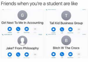 Follow us @studentlifeproblems: Friends when you're a student are like  Girl Next To Me In Accounting  Tall Kid Business Group  mobile  call  FaceTime  mobile  сад  FaceTme  Jake? From Philosophy  Bitch W The Crocs  mnhile  cal  FareTime Follow us @studentlifeproblems