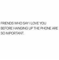 I always do. I'm dead ass serious, take it from me y'all know what I've been through the last year and a little over 10 years I've lost 5 of the closest people to me. YOU NEVER KNOW WHEN THE LAST TIME MIGHT BE THE LAST TIME YOU'RE GOING TO TALK TO SOMEONE!!! Always go out on a high. I'm sorry I know I'm rambling but my followers that have been with me through the thick of the shit y'all know I fucking love you guys. Ok so this one came in from the @thetinderblog ❤️ @thetinderblog ❤️ @thetinderblog ❤️: FRIENDS WHO SAY I LOVE YOU  BEFORE HANGING UP THE PHONE ARE  SO IMPORTANT I always do. I'm dead ass serious, take it from me y'all know what I've been through the last year and a little over 10 years I've lost 5 of the closest people to me. YOU NEVER KNOW WHEN THE LAST TIME MIGHT BE THE LAST TIME YOU'RE GOING TO TALK TO SOMEONE!!! Always go out on a high. I'm sorry I know I'm rambling but my followers that have been with me through the thick of the shit y'all know I fucking love you guys. Ok so this one came in from the @thetinderblog ❤️ @thetinderblog ❤️ @thetinderblog ❤️