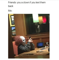 Friends: you a clown if you text them  back  Me: Facts 😂 liveyourlife lmao shadowban gang memes nochill clown clowning
