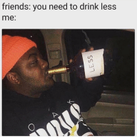 Friends, Friend, and You: friends: you need to drink less  me: Tag this friend! 👇😩😂 https://t.co/IHgneBhrf9