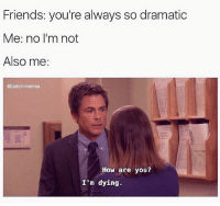 I only speak in memes now so I am literally the most dramatic person to ever exist christraeger annperkins roblowe rashidajones parksandrec parksandrecreation: Friends: you're always so dramatic  Me: no I'm not  Also me:  @betchmemes  How are you?  I'm dying. I only speak in memes now so I am literally the most dramatic person to ever exist christraeger annperkins roblowe rashidajones parksandrec parksandrecreation
