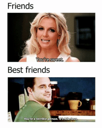 Friends, Memes, and Best: Friends  You're Sweet  Best friends  You're a terrible person. t s hilarious Accurate 😂😂