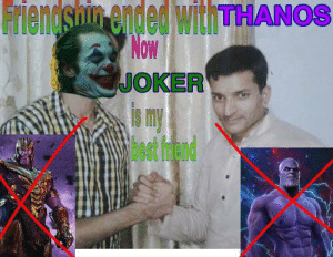 Joker, Irl, and Ect: Friendshin ended withTHANOS  Now  JOKER  Is my  ect frend me🤡irl