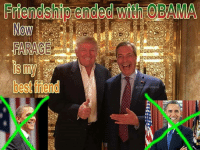 Friendship Ended With: Friendship ended with OBAMA  Now  FARAGE  best friend  ezuccafran