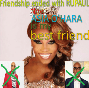 hara: Friendship  ended  with  RUPAUL  ASIA O HARA  best friend