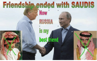 Friendship Ended With: Friendship ended with SAUDIS  Now  RUSSIA  IS my  bestfriend