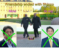 Friendship ended with Shinzo: Friendship ended with Shinzo  Is my  PUTIN best friend  RICKSHA Friendship ended with Shinzo