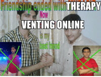 "Bad, Best Friend, and Tldr: Friendship ended with""  W  THERAPY  VENTING ONLINE  IS my  best friend <p><a href=""http://anxietyparty.tumblr.com/post/151650891593/edit-this-is-gaining-a-lot-of-notes-again-and-i"" class=""tumblr_blog"">anxietyparty</a>:</p>  <blockquote><p>Edit: this is gaining a lot of notes again and i just want to clarify that I'm not anti-therapy or ""anti-recovery"" or anything </p>  <p>This post was me venting about having bad experiences with my last therapist and being frustrated that i had to stop seeing her because she was making my mental health worse instead of better and i couldn't handle her homophobia and our last few sessions were just her making me re-explain years of trauma to her over and over again triggering myself without her giving me any strategies to cope with both the issues i was seeing her for and the issues caused by her making me re-explain my trauma over and over again and her constantly implying i must have been aroused by what had happened to me </p>  <p>So like uh therapy can be very helpful if you find someone who can help you and who respects you and your boundaries but there's nothing wrong with stopping or switching to another therapist if you need to </p>  <p>And it's not for everyone either some people just don't get much from one on one therapy sessions and there are other things they can turn to for help with their mental health </p>  <p>But yeah tldr I'm not against therapy and i don't look down on anyone who needs therapy. This post was about a specific bad experience of mine.</p></blockquote>"