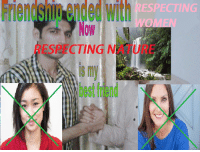 Word up.: Friendship  ended  with  WESHECTING  ESPECTING  WOMEN  RESPECTING NATURE  my  best friend Word up.