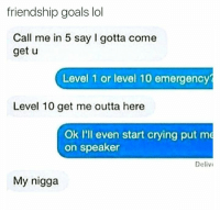 Speakers, Speaker, and Level: friendship goals lol  Call me in 5 say I gotta come  get u  Level 1 or level 10 emergency  Level 10 get me outta here  Ok I'll even start crying put me  on speaker  Delivi  My nigga