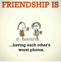 True that 😝😂 Tag such friends 😜 Follow @_dekhbhai_ for hilarious memes 😂: FRIENDSHIP IS  dekhbhai  ...having each other's  worst photos. True that 😝😂 Tag such friends 😜 Follow @_dekhbhai_ for hilarious memes 😂