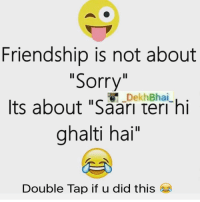 "Best Friends Stories 😜: Friendship is not about  ""Sorry  Dekh Bhai  Its about ""Saari teri hi  ghalti hai""  Double Tap if u did this Best Friends Stories 😜"