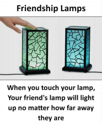 """<p><a href=""""https://funnyposts.tumblr.com/post/169970679110/me-pressing-this-stupid-lamp-at-1am-to-wake-that"""" class=""""tumblr_blog"""">funnyposts</a>:</p><blockquote> <p>me pressing this stupid lamp at 1am to wake that bitch up</p> <figure data-orig-height=""""162"""" data-orig-width=""""220""""><img src=""""https://78.media.tumblr.com/d4bc065b6939a3ff98f53bb4fe481436/tumblr_inline_p2x9bi2X7E1ryfnkx_540.gif"""" data-orig-height=""""162"""" data-orig-width=""""220""""/></figure></blockquote> <p>La lámpara de la trollmistad</p>: Friendship Lamps  When you touch your lamp,  Your friend's lamp will light  up no matter how far away  they are <p><a href=""""https://funnyposts.tumblr.com/post/169970679110/me-pressing-this-stupid-lamp-at-1am-to-wake-that"""" class=""""tumblr_blog"""">funnyposts</a>:</p><blockquote> <p>me pressing this stupid lamp at 1am to wake that bitch up</p> <figure data-orig-height=""""162"""" data-orig-width=""""220""""><img src=""""https://78.media.tumblr.com/d4bc065b6939a3ff98f53bb4fe481436/tumblr_inline_p2x9bi2X7E1ryfnkx_540.gif"""" data-orig-height=""""162"""" data-orig-width=""""220""""/></figure></blockquote> <p>La lámpara de la trollmistad</p>"""