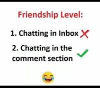 Follow our new page - @sadcasm.co: Friendship Level:  1. Chatting in InboxX  2. Chatting in the  comment section Follow our new page - @sadcasm.co