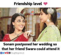 Wedding, Friendship, and Indianpeoplefacebook: Friendship level  AUGHING  Sonam postponed her wedding so  that her friend Swara could attend it  fVoMaughingcolours #Friendship <3