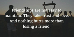 thumb friendships are not easy to maintain they take trust andlove