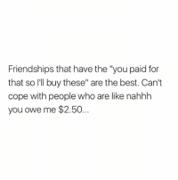 """Love, Memes, and Best: Friendships that have the """"you paid for  that so I'll buy these"""" are the best. Can't  cope with people who are like nahhh  you owe me $2.50... Yasss sis 🙌🏼❤️ Follow my love @northwitch69 @northwitch69 @northwitch69 @northwitch69"""