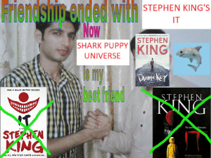 Stephen, Target, and Tumblr: Friendsnin ended with  Now  STEPHEN KING'S  IT  M  ORK esvesysUNG MTHO  STEPHEN  SHARK PUPPY  KING  UNIVERSE  s my  lhest fdend  Duma key  Now A MAJR mofioN ctURE  STEPHEN  KING  T  $TEPHEN  KING  Tà tam  flotarás.  Hite  MEW TORK TIMES srsescrs  ro en el que  E sharkpuppyofficial:  via @lesbianavocado